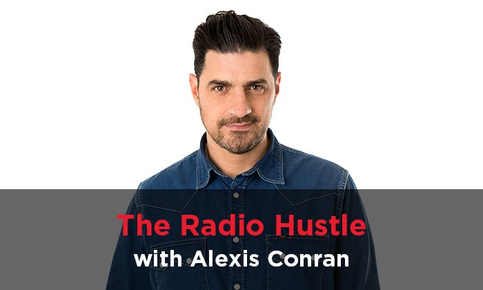 Podcast: The Radio Hustle with Alexis Conran - Saturday March 25
