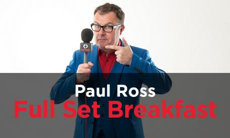 Podcast: Paul Ross Full Set Breakfast - Episode 34